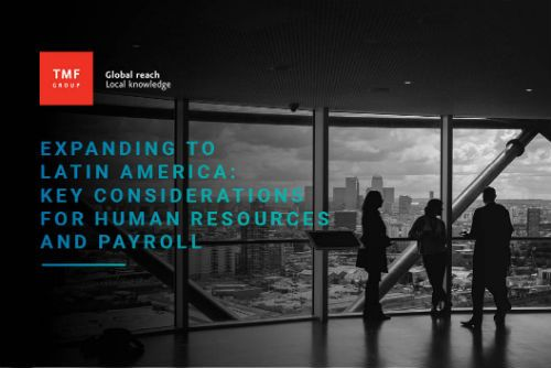 Expanding to Latin America: Key considerations for Human Resources and Payroll